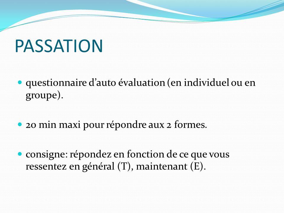 PASSATION questionnaire dauto évaluation (en individuel ou en groupe). 20 min maxi pour répondre aux 2 formes. consigne: répondez en fonction de ce qu