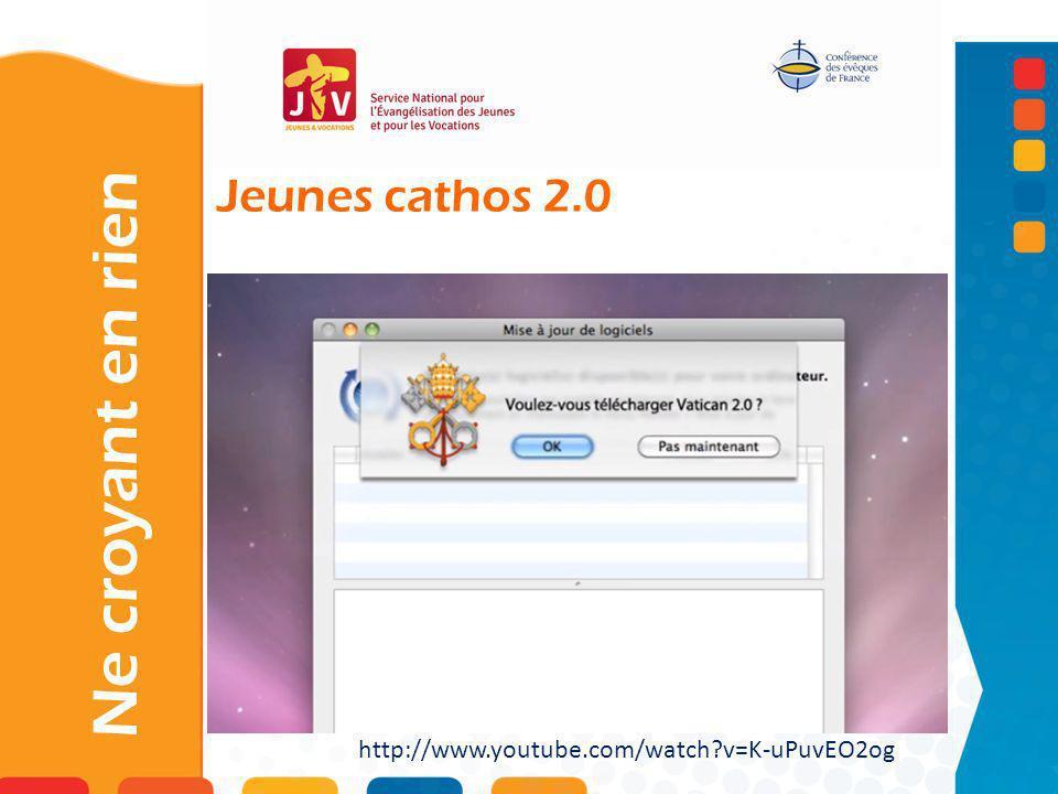 Jeunes cathos 2.0 Ne croyant en rien http://www.youtube.com/watch?v=K-uPuvEO2og
