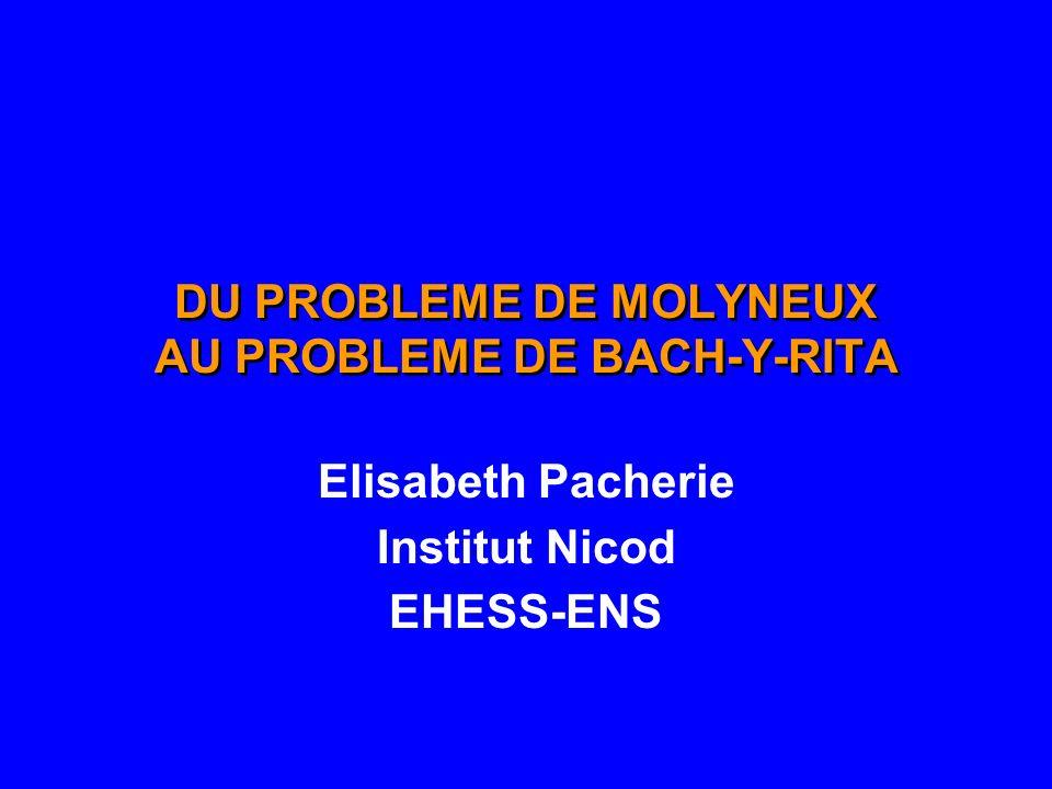 DU PROBLEME DE MOLYNEUX AU PROBLEME DE BACH-Y-RITA Elisabeth Pacherie Institut Nicod EHESS-ENS
