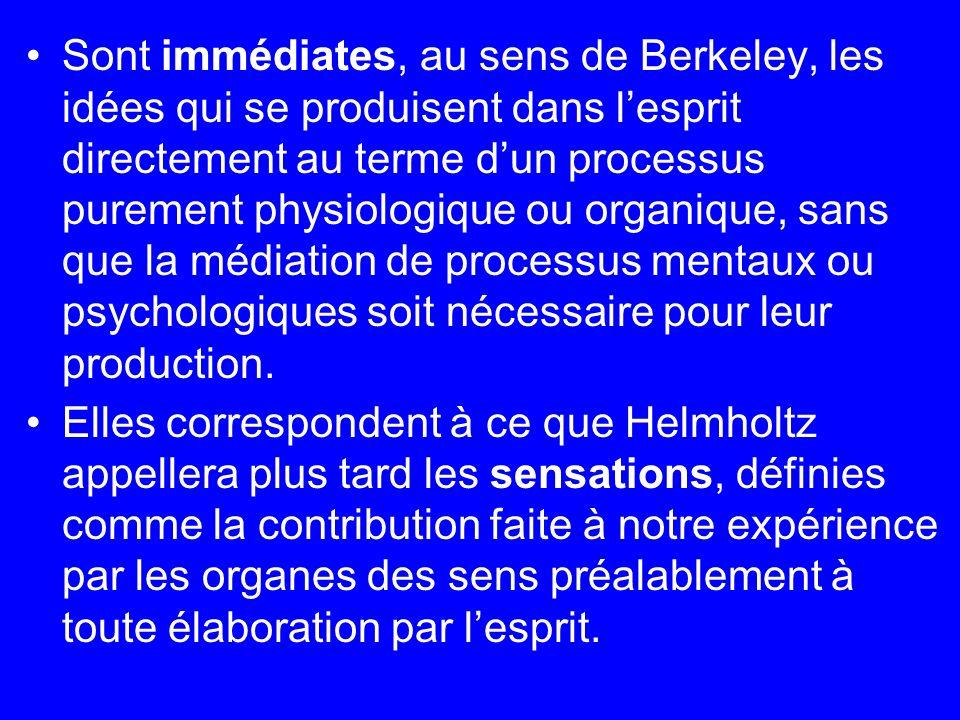 Sont immédiates, au sens de Berkeley, les idées qui se produisent dans lesprit directement au terme dun processus purement physiologique ou organique,