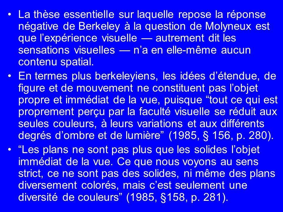 La thèse essentielle sur laquelle repose la réponse négative de Berkeley à la question de Molyneux est que lexpérience visuelle autrement dit les sens