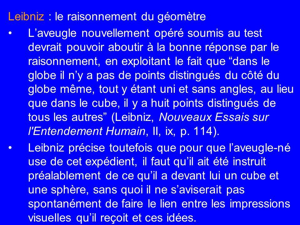 Leibniz : le raisonnement du géomètre Laveugle nouvellement opéré soumis au test devrait pouvoir aboutir à la bonne réponse par le raisonnement, en ex