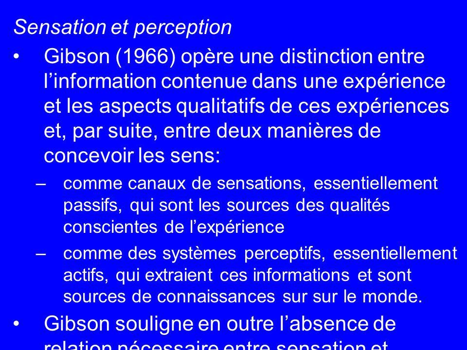 Sensation et perception Gibson (1966) opère une distinction entre linformation contenue dans une expérience et les aspects qualitatifs de ces expérien