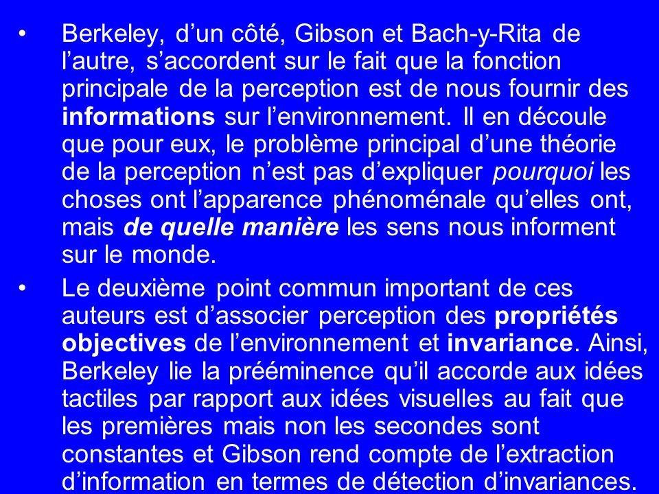 Berkeley, dun côté, Gibson et Bach-y-Rita de lautre, saccordent sur le fait que la fonction principale de la perception est de nous fournir des inform