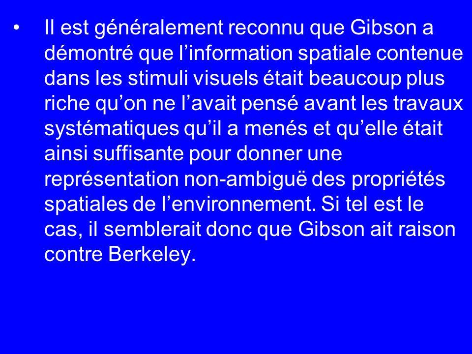 Il est généralement reconnu que Gibson a démontré que linformation spatiale contenue dans les stimuli visuels était beaucoup plus riche quon ne lavait