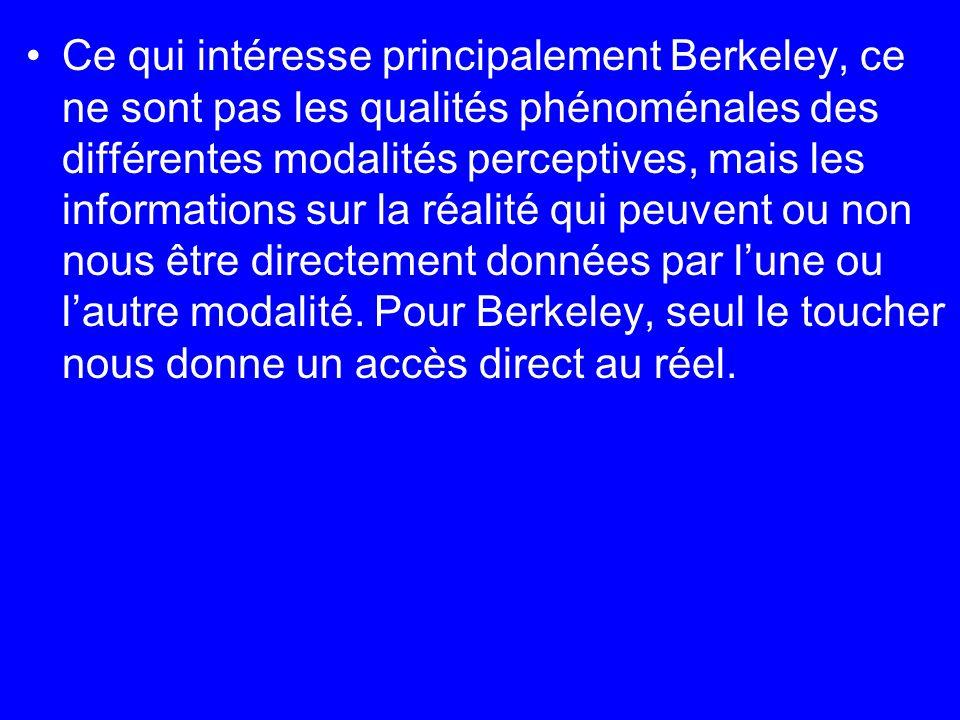 Ce qui intéresse principalement Berkeley, ce ne sont pas les qualités phénoménales des différentes modalités perceptives, mais les informations sur la