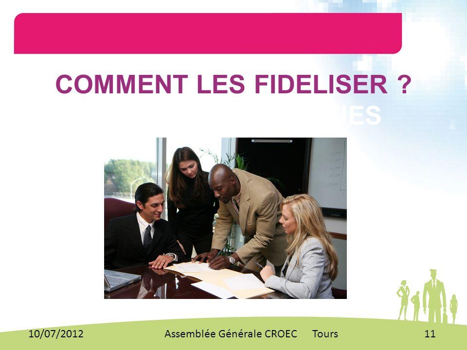 COMMENT LES FIDELISER ? MANAGE NS TECHNIQUES 10/07/201211Assemblée Générale CROEC Tours