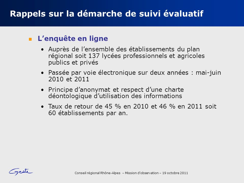 Conseil régional Rhône-Alpes – Mission dobservation – 19 octobre 2011 Rappels sur la démarche de suivi évaluatif Lenquête en ligne Auprès de lensemble