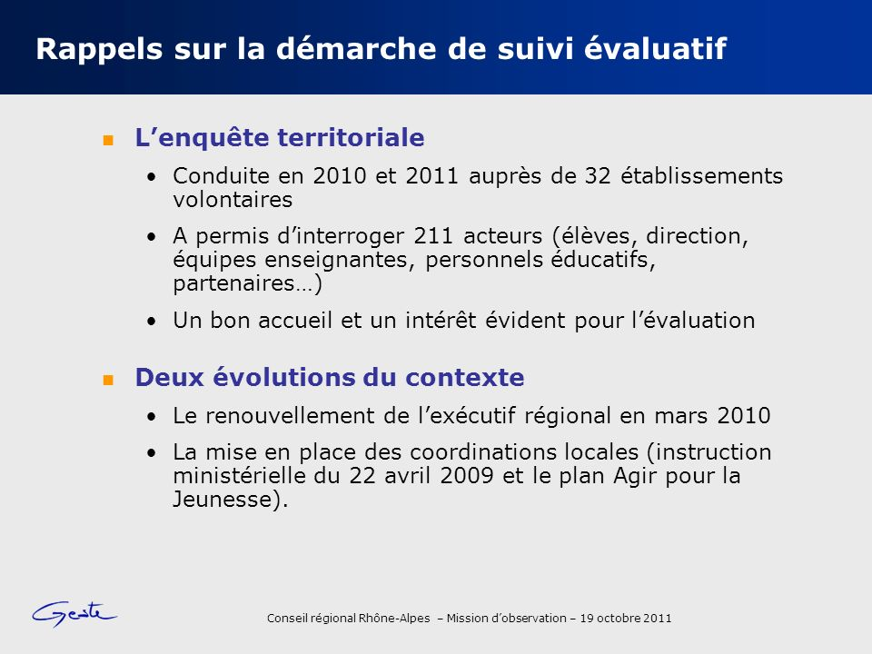 Conseil régional Rhône-Alpes – Mission dobservation – 19 octobre 2011 Rappels sur la démarche de suivi évaluatif Lenquête territoriale Conduite en 201