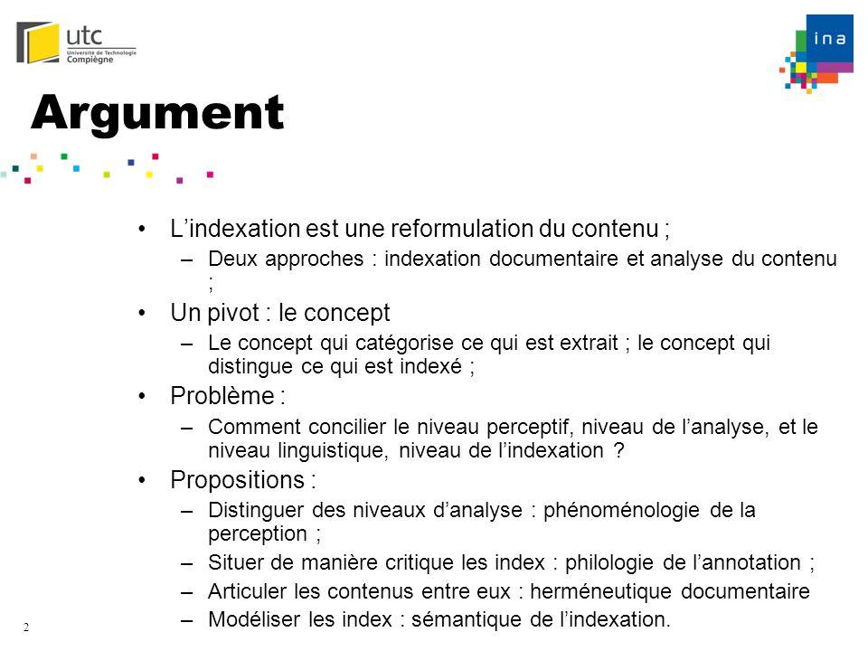 2 Argument Lindexation est une reformulation du contenu ; –Deux approches : indexation documentaire et analyse du contenu ; Un pivot : le concept –Le