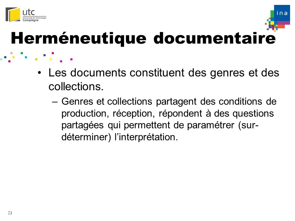 23 Herméneutique documentaire Les documents constituent des genres et des collections. –Genres et collections partagent des conditions de production,