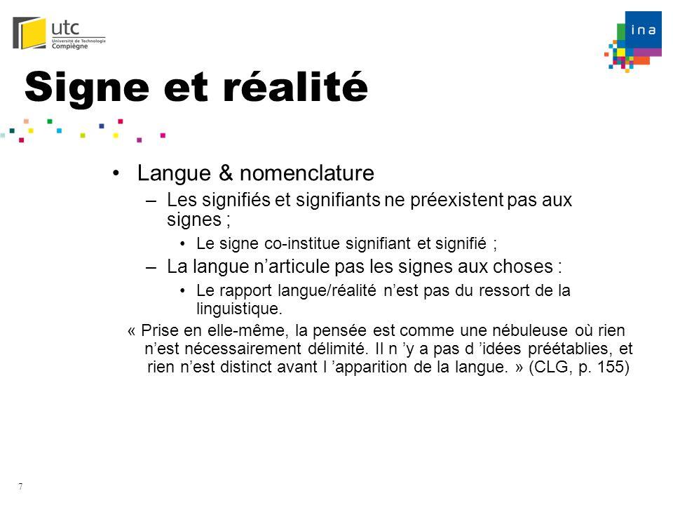 7 Signe et réalité Langue & nomenclature –Les signifiés et signifiants ne préexistent pas aux signes ; Le signe co-institue signifiant et signifié ; –