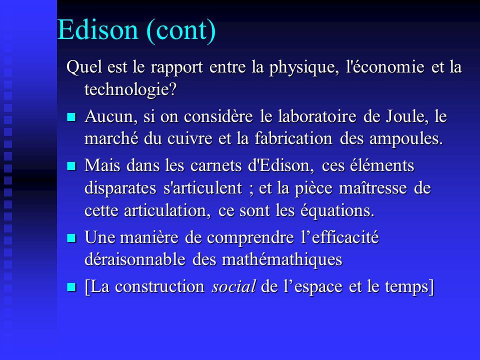 Edison (cont) Quel est le rapport entre la physique, l'économie et la technologie? Aucun, si on considère le laboratoire de Joule, le marché du cuivre