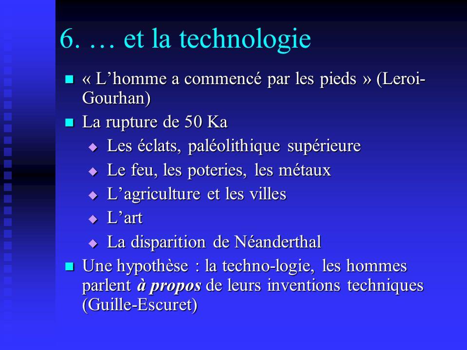 6. … et la technologie « Lhomme a commencé par les pieds » (Leroi- Gourhan) « Lhomme a commencé par les pieds » (Leroi- Gourhan) La rupture de 50 Ka L