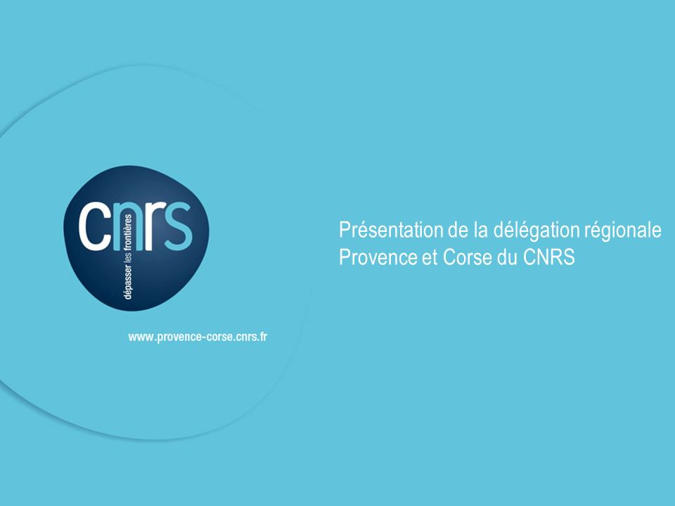 Présentation de la délégation régionale Provence et Corse du CNRS