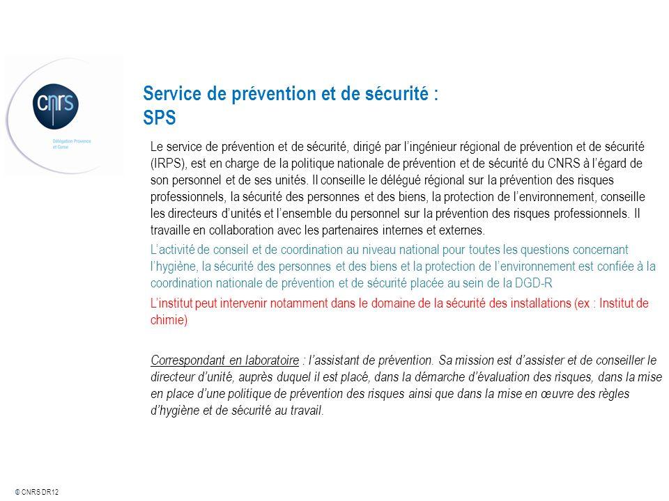 © CNRS DR12 Service de prévention et de sécurité : SPS Le service de prévention et de sécurité, dirigé par lingénieur régional de prévention et de séc