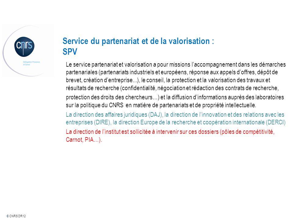 © CNRS DR12 Service du partenariat et de la valorisation : SPV Le service partenariat et valorisation a pour missions laccompagnement dans les démarch