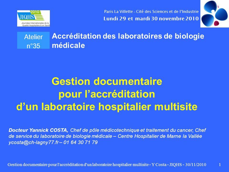 Gestion documentaire pour l'accréditation d'un laboratoire hospitalier multisite - Y Costa - JIQHS - 30/11/20101 Gestion documentaire pour laccréditat