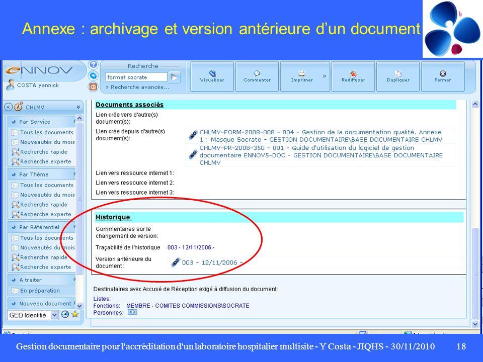 Gestion documentaire pour l'accréditation d'un laboratoire hospitalier multisite - Y Costa - JIQHS - 30/11/201018 Annexe : archivage et version antéri