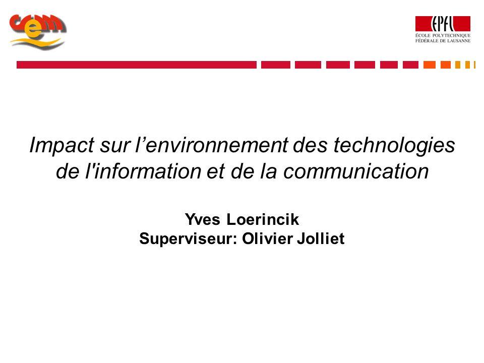 Impact sur lenvironnement des technologies de l'information et de la communication Yves Loerincik Superviseur: Olivier Jolliet