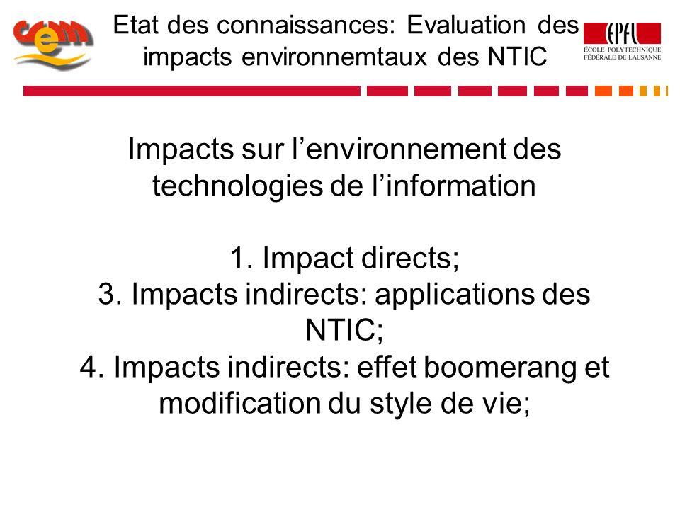 Impacts sur lenvironnement des technologies de linformation 1. Impact directs; 3. Impacts indirects: applications des NTIC; 4. Impacts indirects: effe
