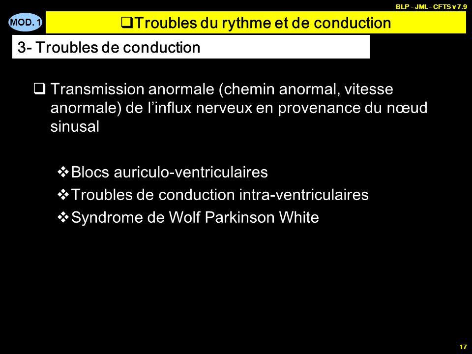 MOD. 1 BLP - JML - CFTS v 7.9 16 Bradycardies Bradycardie sinusale Troubles du rythme et de conduction 2- Troubles du rythme