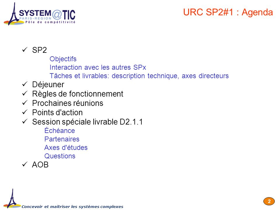 Concevoir et maîtriser les systèmes complexes 13 D.2.2.3: étude et traitement des mesures réalisées (FT) –A confirmer: Mettre dans un format commun exploitable par les modèles de traitement, les mesures acquises par les différents outils (Thalès, FT, TDF,INT) –Analyse et traitement avec des modèles statistiques dédiés [FT, INRETS,SUPELEC] –Comparaison avec les résultats obtenus par simulation dans le SP 3 [THALES, INT] Tâche 2.2: Réalisation et analyse des mesures radio