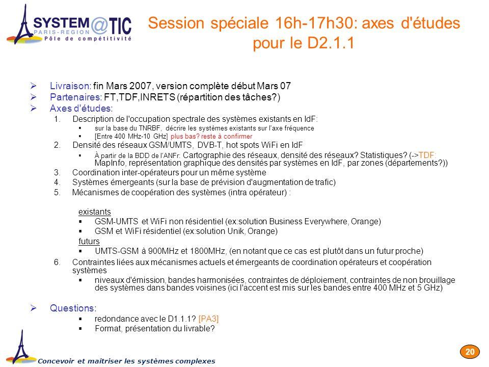 Concevoir et maîtriser les systèmes complexes 20 Livraison: fin Mars 2007, version complète début Mars 07 Partenaires: FT,TDF,INRETS (répartition des