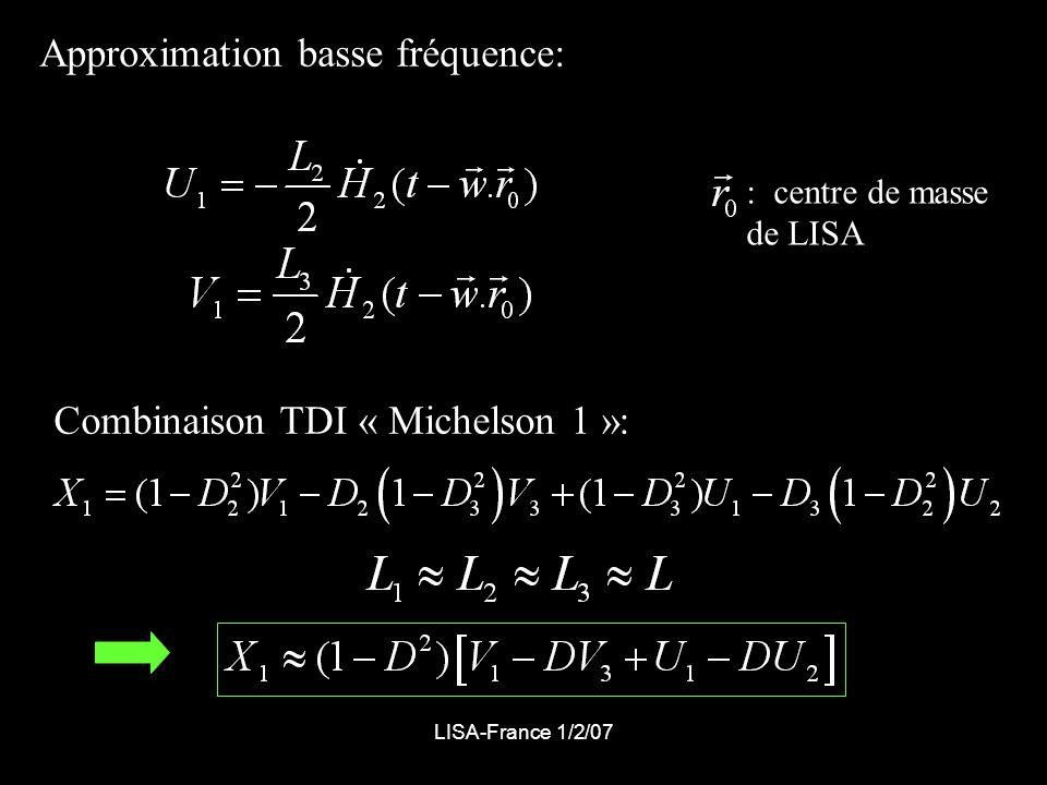 LISA-France 1/2/07 Approximation basse fréquence: : centre de masse de LISA Combinaison TDI « Michelson 1 »: