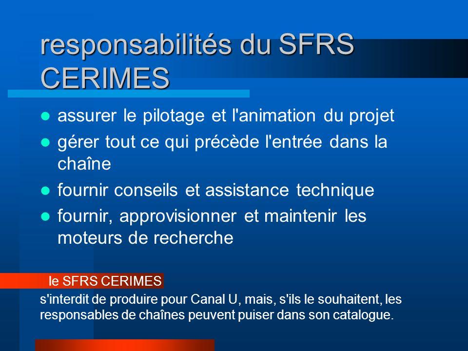 responsabilités du SFRS CERIMES assurer le pilotage et l'animation du projet gérer tout ce qui précède l'entrée dans la chaîne fournir conseils et ass