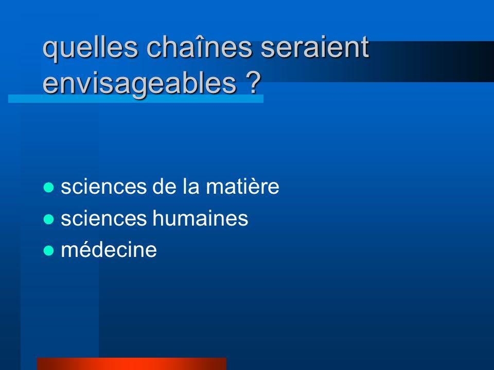 quelles chaînes seraient envisageables ? sciences de la matière sciences humaines médecine