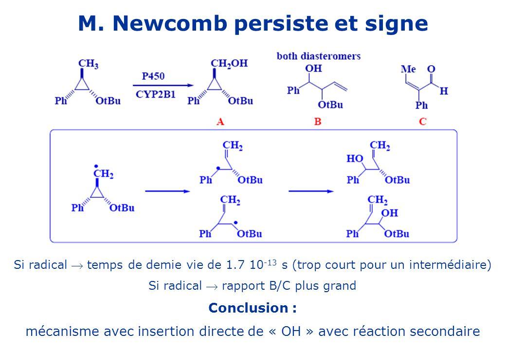 M. Newcomb persiste et signe Si radical temps de demie vie de 1.7 10 -13 s (trop court pour un intermédiaire) Si radical rapport B/C plus grand Conclu