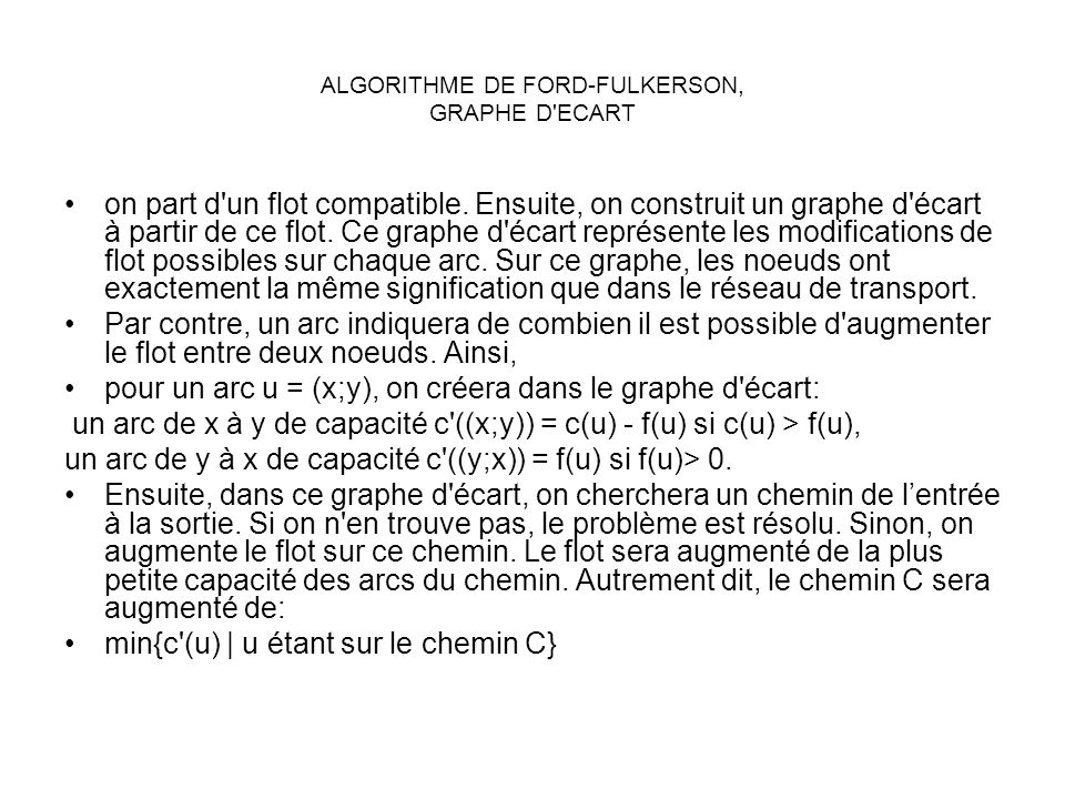 ALGORITHME DE FORD-FULKERSON, GRAPHE D'ECART on part d'un flot compatible. Ensuite, on construit un graphe d'écart à partir de ce flot. Ce graphe d'éc