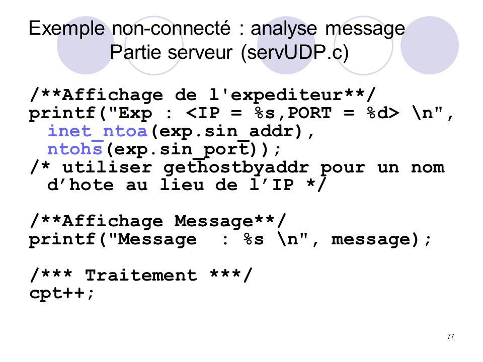 77 Exemple non-connecté : analyse message Partie serveur (servUDP.c) /**Affichage de l'expediteur**/ printf(