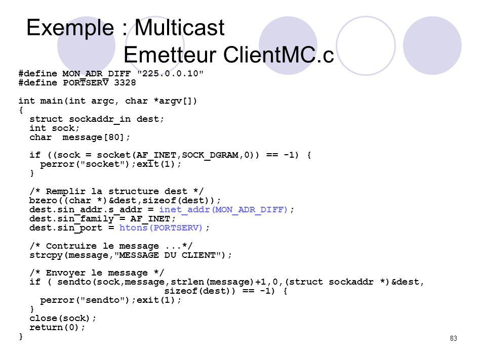 83 Exemple : Multicast Emetteur ClientMC.c #define MON_ADR_DIFF