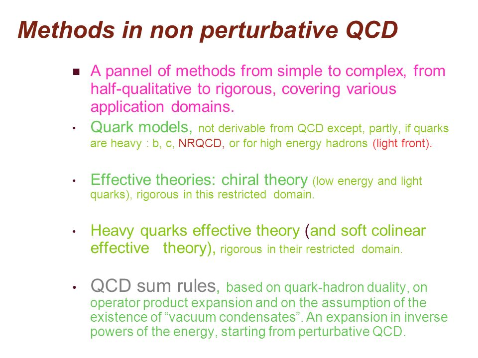 Methods in non perturbative QCD A pannel of methods from simple to complex, from half-qualitative to rigorous, covering various application domains. Q
