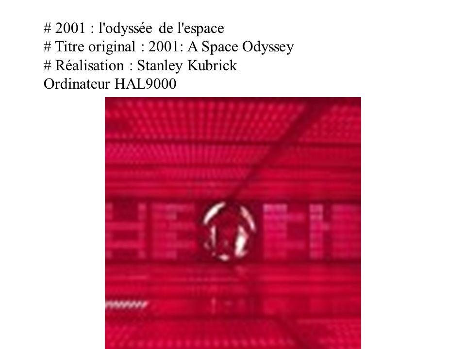 # 2001 : l'odyssée de l'espace # Titre original : 2001: A Space Odyssey # Réalisation : Stanley Kubrick Ordinateur HAL9000