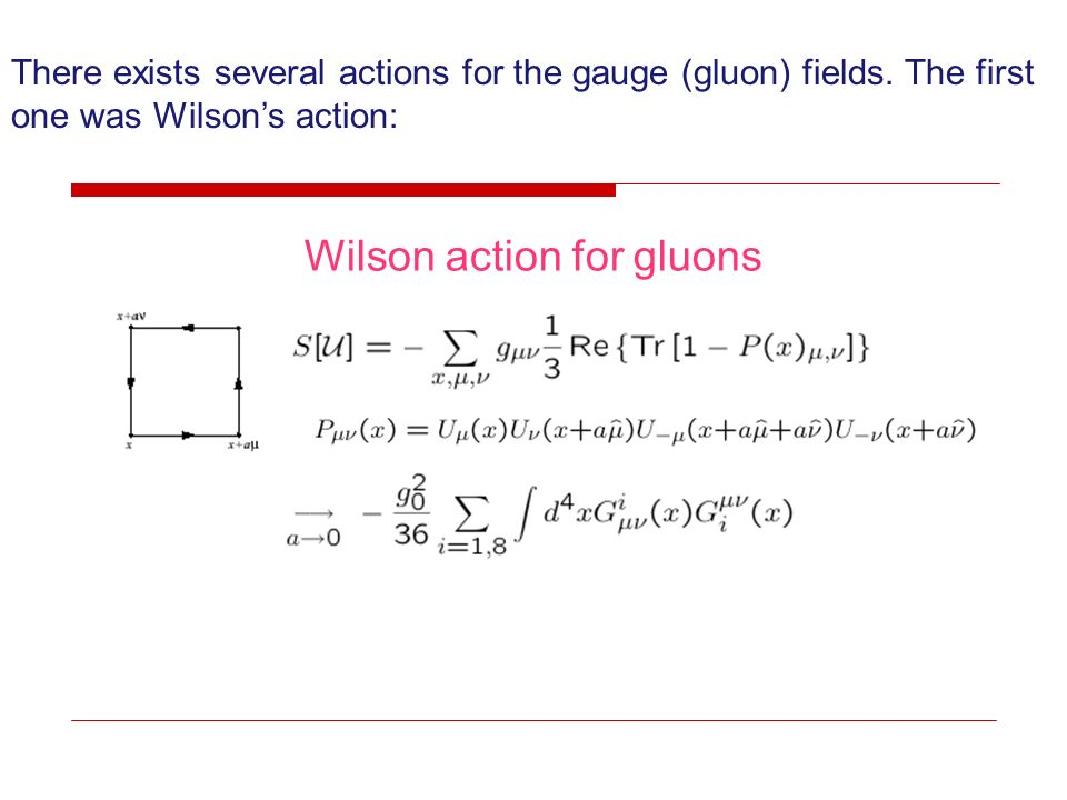 Wilson action for gluons There exists several actions for the gauge (gluon) fields. The first one was Wilsons action: