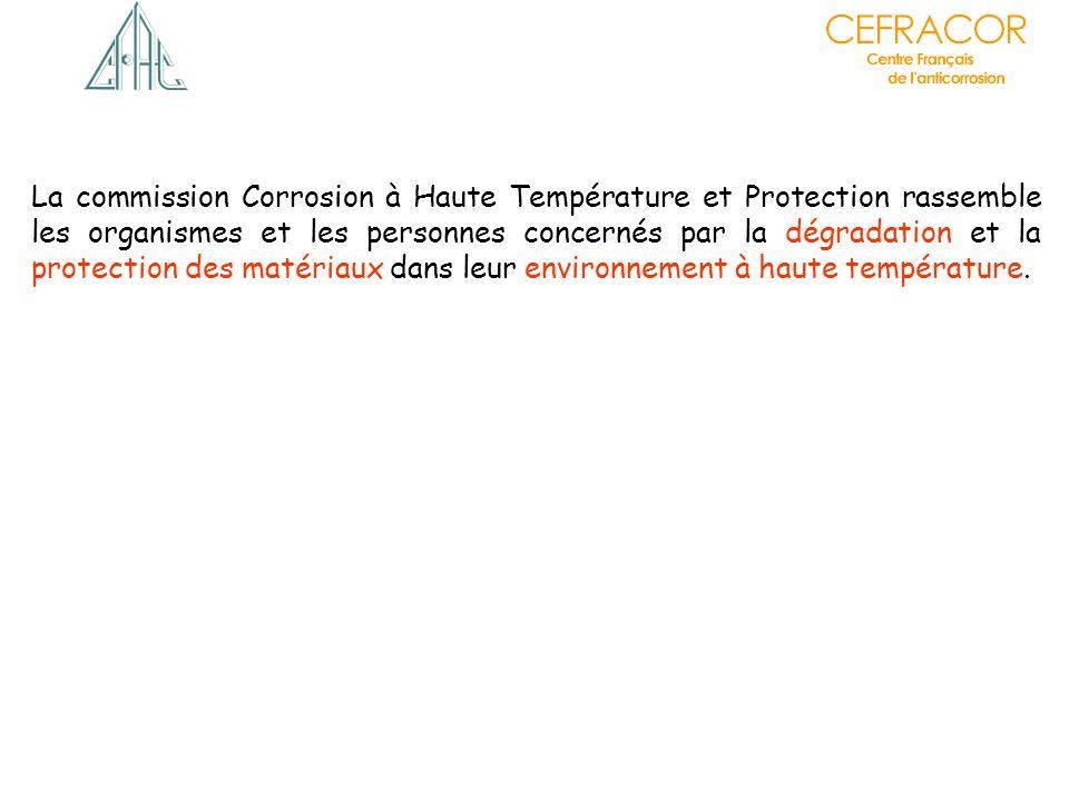 La commission Corrosion à Haute Température et Protection rassemble les organismes et les personnes concernés par la dégradation et la protection des