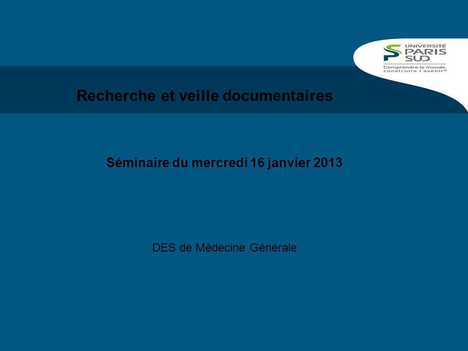 1BU MédecineDéc. 2012 Recherche et veille documentaires Séminaire du mercredi 16 janvier 2013 DES de Médecine Générale