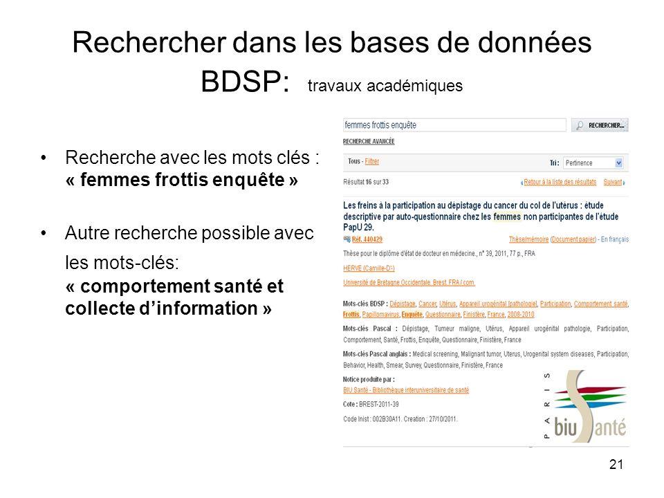 21 Rechercher dans les bases de données BDSP: travaux académiques Recherche avec les mots clés : « femmes frottis enquête » Autre recherche possible a