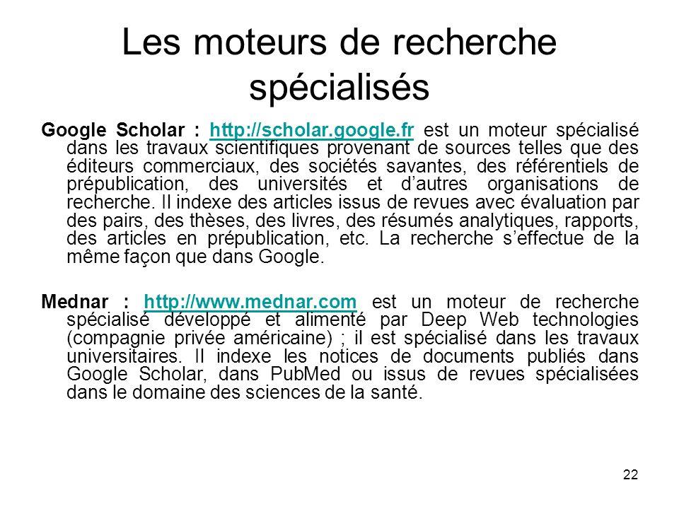 22 Les moteurs de recherche spécialisés Google Scholar : http://scholar.google.fr est un moteur spécialisé dans les travaux scientifiques provenant de