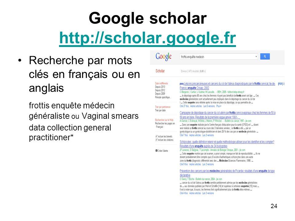 24 Google scholar http://scholar.google.fr http://scholar.google.fr Recherche par mots clés en français ou en anglais frottis enquête médecin générali