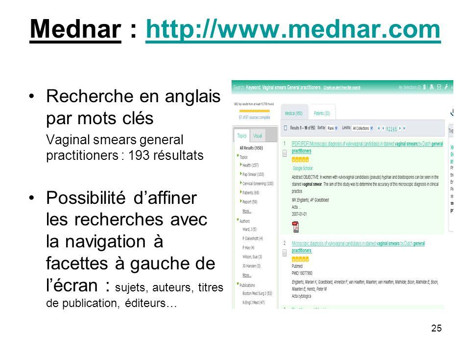 25 Mednar : http://www.mednar.comhttp://www.mednar.com Recherche en anglais par mots clés Vaginal smears general practitioners : 193 résultats Possibi