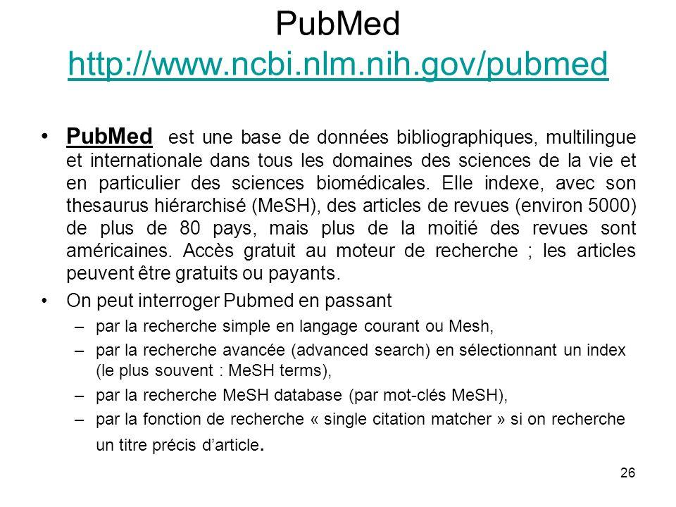 26 PubMed http://www.ncbi.nlm.nih.gov/pubmed http://www.ncbi.nlm.nih.gov/pubmed PubMed est une base de données bibliographiques, multilingue et intern