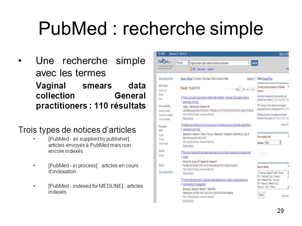 29 PubMed : recherche simple Une recherche simple avec les termes Vaginal smears data collection General practitioners : 110 résultats Trois types de