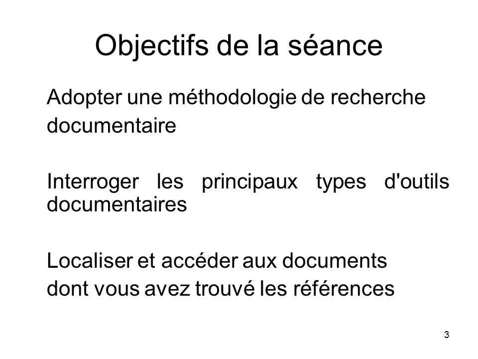 3 Objectifs de la séance Adopter une méthodologie de recherche documentaire Interroger les principaux types d'outils documentaires Localiser et accéde