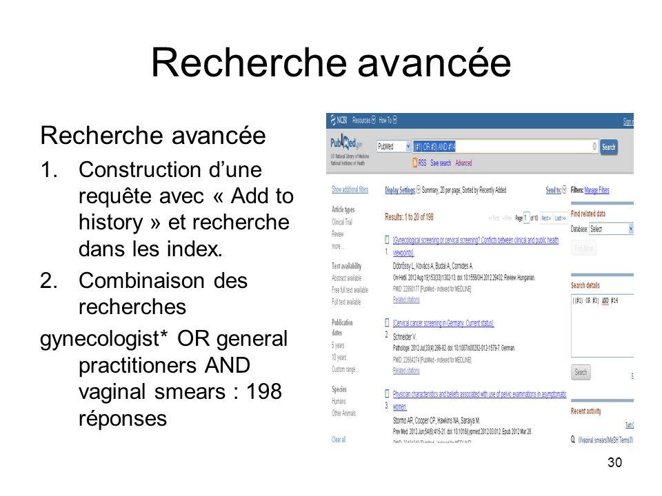 30 Recherche avancée 1.Construction dune requête avec « Add to history » et recherche dans les index. 2.Combinaison des recherches gynecologist* OR ge