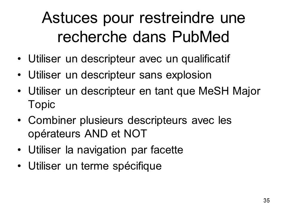 35 Astuces pour restreindre une recherche dans PubMed Utiliser un descripteur avec un qualificatif Utiliser un descripteur sans explosion Utiliser un