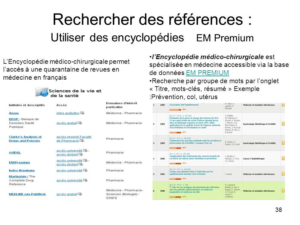 38 Rechercher des références : Utiliser des encyclopédies EM Premium LEncyclopédie médico-chirurgicale permet laccès à une quarantaine de revues en mé